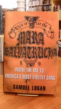 Logan, This Is For the Mara Salvatrucha – Inside the MS-13 – America's Most Viol