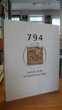 794 – Karl der Grosse in Frankfurt am Main – Ein König bei der Arbeit – Ausstell