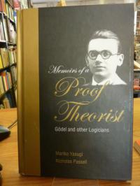 Takeuti, Memoirs of a Proof Theorist – Gödel and Other Logicians,