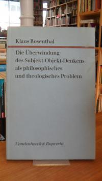 Rosenthal, Die Überwindung des Subjekt-Objekt-Denkens als philosophisches und th