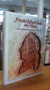 """Stahl, """"Franckfurt bleibt das Nest"""" – Johann Wolfgang Goethe und seine Vaterstad"""