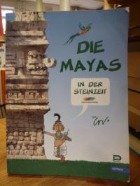 Torres, Die Mayas in der Steinzeit,