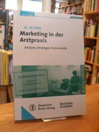 Thill, Marketing in der Arztpraxis – Analyse, Strategie, Instrumente – Mit 65 Ma