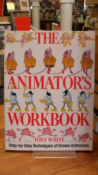 White, The Animator's Workbook – Step-by-Step Techniques of Drawn Animation,