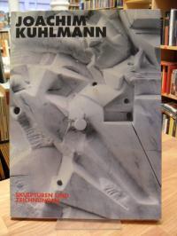 Kuhlmann, Joachim Kuhlmann – Skulpturen und Zeichnungen,