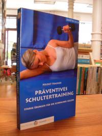 Baur, Präventives Schultertraining – Starke Übungen für ein schwaches Gelenk,