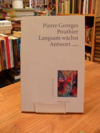 Pouthier, Langsam wächst die Antwort – Gedichte,