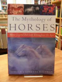 Houseman, The Mythology of Horses – Horse Legend and Lore Throughhout the Ages,