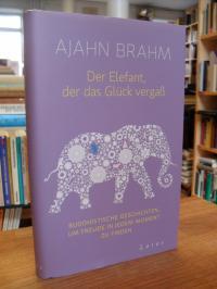 Brahm, Der Elefant, der das Glück vergaß – Buddhistische Geschichten, um Freude