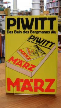 Piwitt, Das Bein des Bergmanns Wu – Praktische Literatur & literarische Praxis,