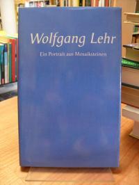 Wolfgang Lehr – Ein Portrait aus Mosaiksteinen,