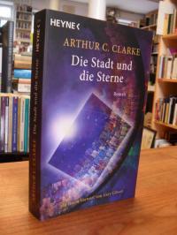 Clarke, Die Stadt und die Sterne – Roman – Mit einem Vorwort von Gary Gibson,