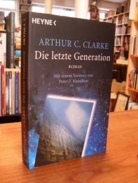 Clarke, Die letzte Generation – Roman – Mit einem Vorwort von Peter F. Hamilton,