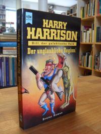 Harrison, Bill, der galaktische Held – Der unglaubliche Beginn – [Band 1],