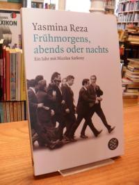 Reza, Frühmorgens, abends oder nachts – Ein Jahr mit Sarkozy,