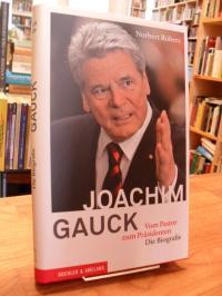 Gauck, Joachim Gauck – Vom Pastor zum Präsidenten Die Biografie,