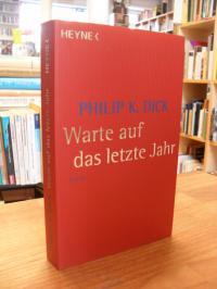 Dick, Warte auf das letzte Jahr – Roman – Mit einem Nachwort von Paul Williams,